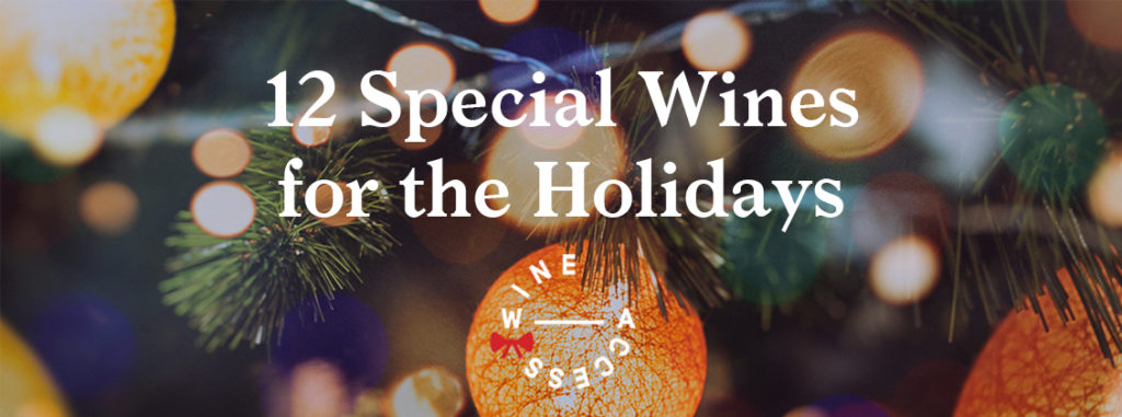 Special Holiday Edition Tis Season For >> 12 Special Wines For The Holidays Discover Wineaccess Com